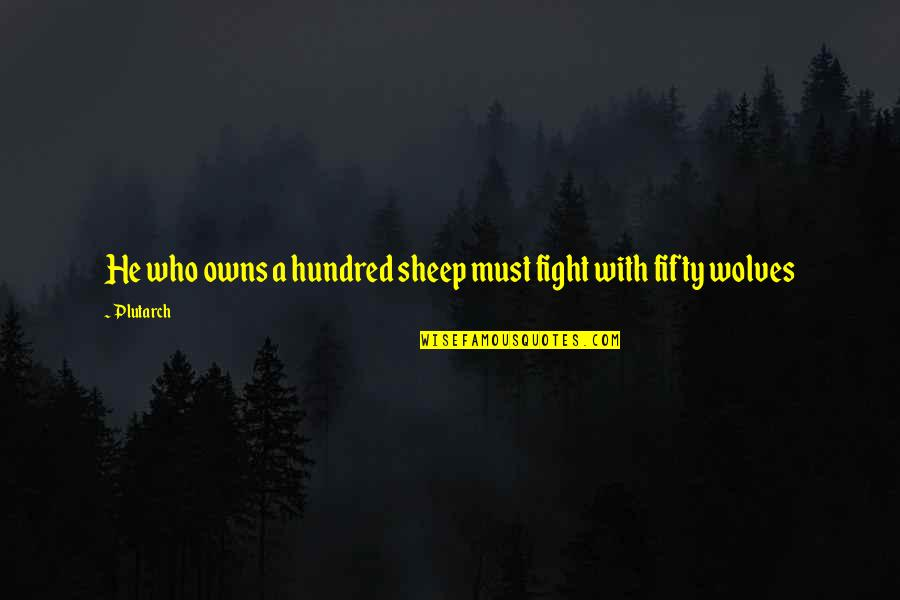 Owns Quotes By Plutarch: He who owns a hundred sheep must fight