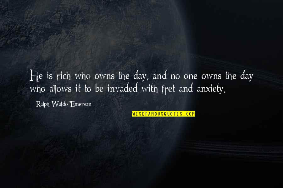 Owns Quotes By Ralph Waldo Emerson: He is rich who owns the day, and