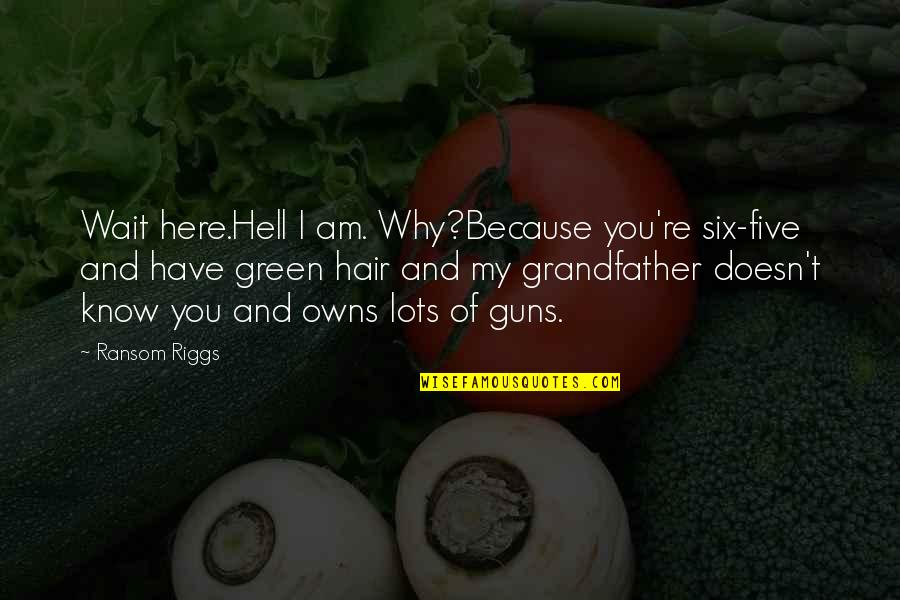 Owns Quotes By Ransom Riggs: Wait here.Hell I am. Why?Because you're six-five and