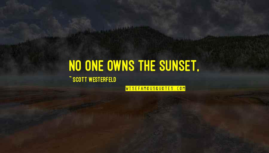 Owns Quotes By Scott Westerfeld: No one owns the sunset,