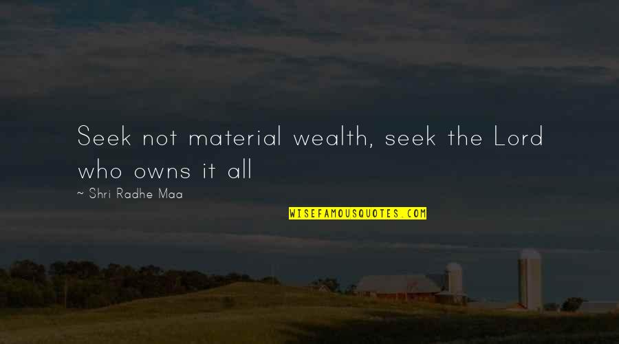 Owns Quotes By Shri Radhe Maa: Seek not material wealth, seek the Lord who