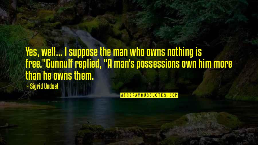 Owns Quotes By Sigrid Undset: Yes, well... I suppose the man who owns
