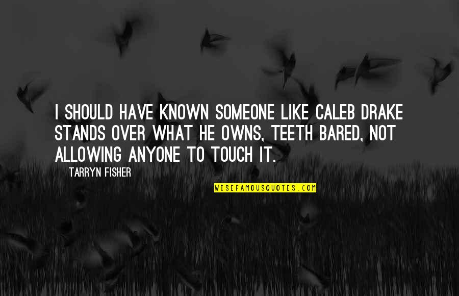 Owns Quotes By Tarryn Fisher: I should have known someone like Caleb Drake