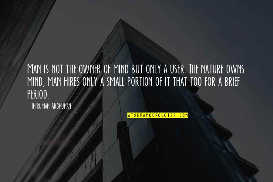 Owns Quotes By Thiruman Archunan: Man is not the owner of mind but