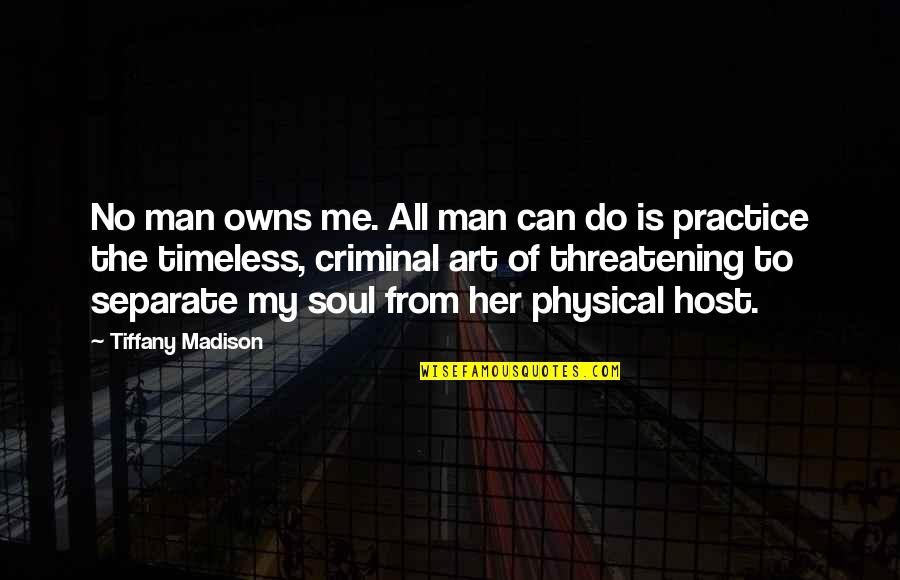 Owns Quotes By Tiffany Madison: No man owns me. All man can do