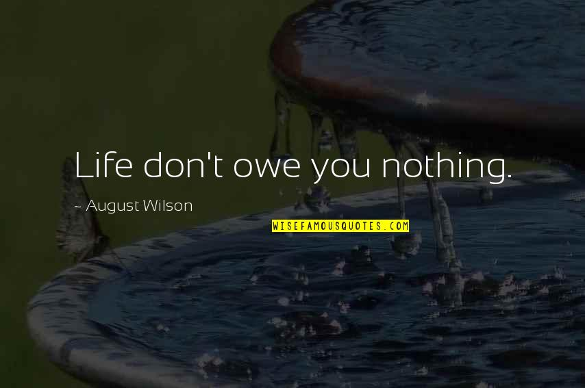 Ownself Quotes By August Wilson: Life don't owe you nothing.