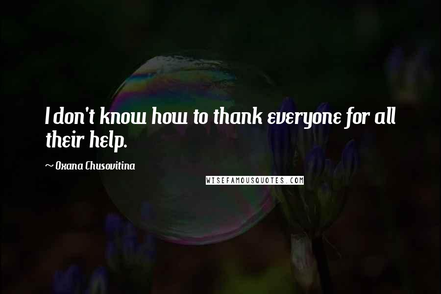 Oxana Chusovitina quotes: I don't know how to thank everyone for all their help.