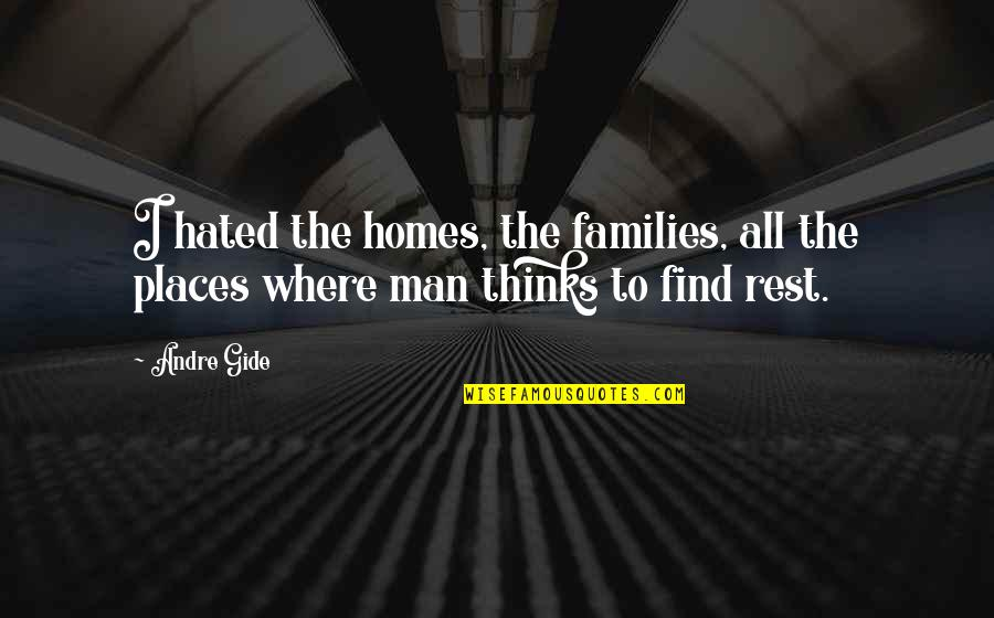 Oxlips Quotes By Andre Gide: I hated the homes, the families, all the