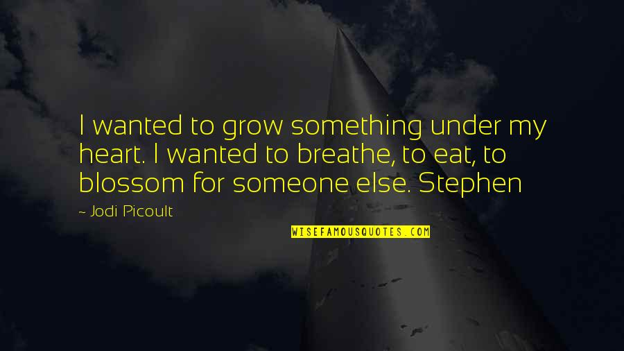 Oxlips Quotes By Jodi Picoult: I wanted to grow something under my heart.