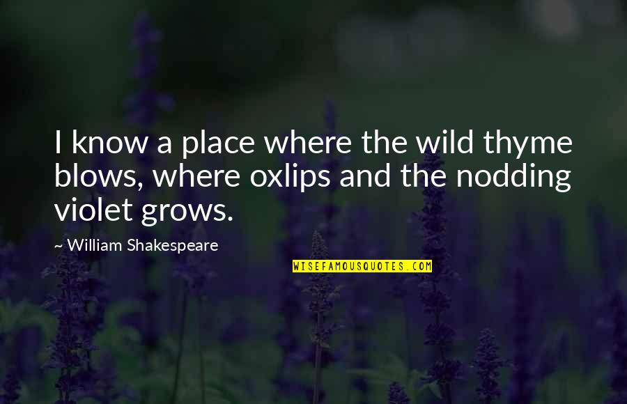 Oxlips Quotes By William Shakespeare: I know a place where the wild thyme