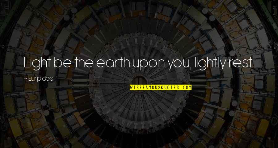 Oxycodone Addiction Quotes By Euripides: Light be the earth upon you, lightly rest.