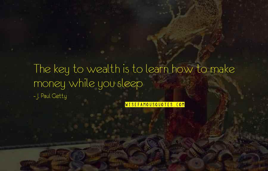 Oxycodone Addiction Quotes By J. Paul Getty: The key to wealth is to learn how