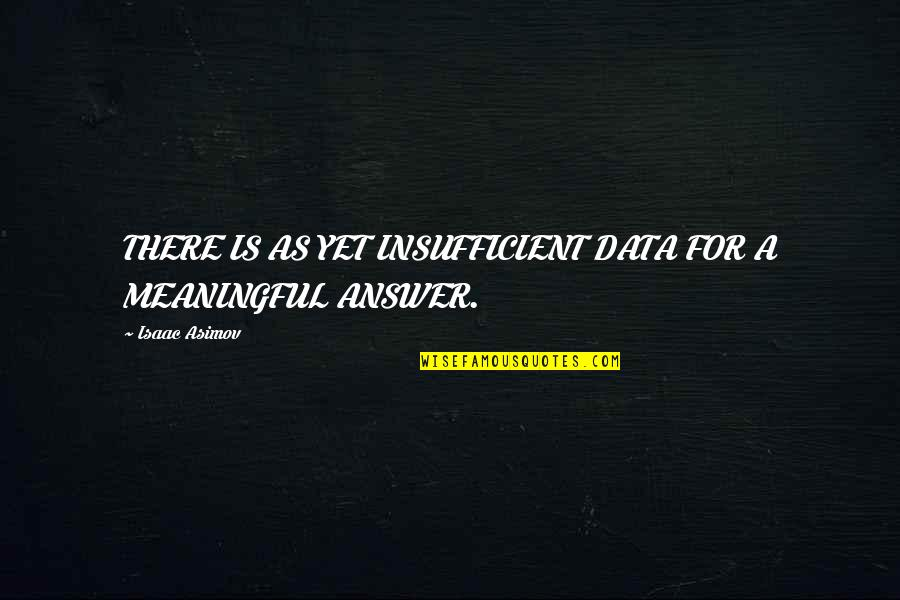 Oxygenated Quotes By Isaac Asimov: THERE IS AS YET INSUFFICIENT DATA FOR A