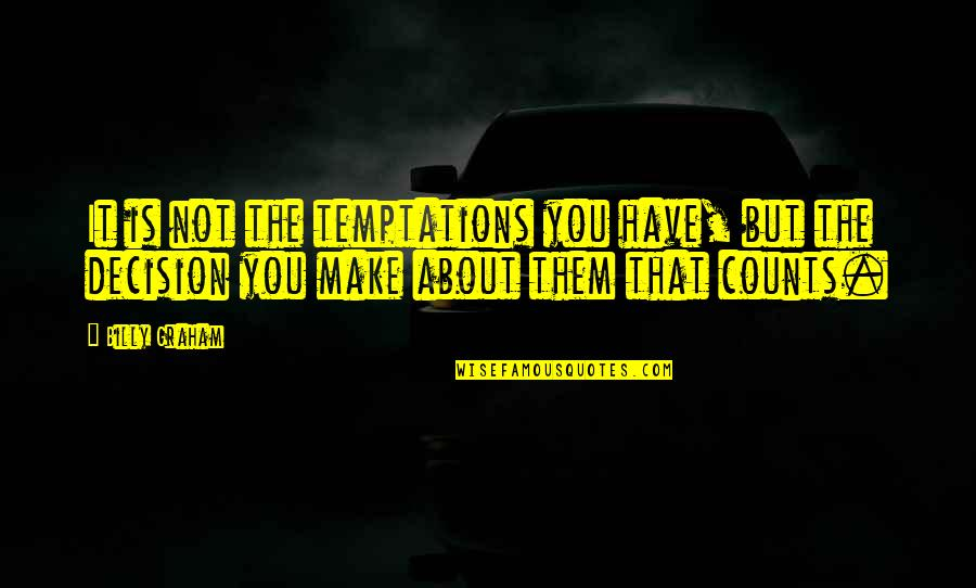 Oxygenless Quotes By Billy Graham: It is not the temptations you have, but
