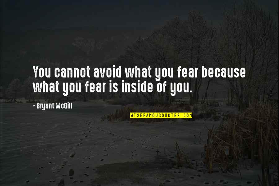 Oxygenless Quotes By Bryant McGill: You cannot avoid what you fear because what