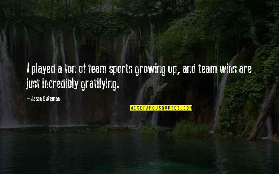 Oxygenless Quotes By Jason Bateman: I played a ton of team sports growing