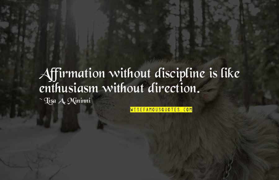 Oxygenless Quotes By Lisa A. Mininni: Affirmation without discipline is like enthusiasm without direction.