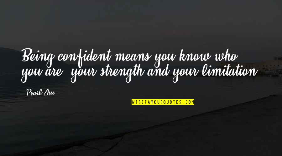 Oxygenless Quotes By Pearl Zhu: Being confident means you know who you are,