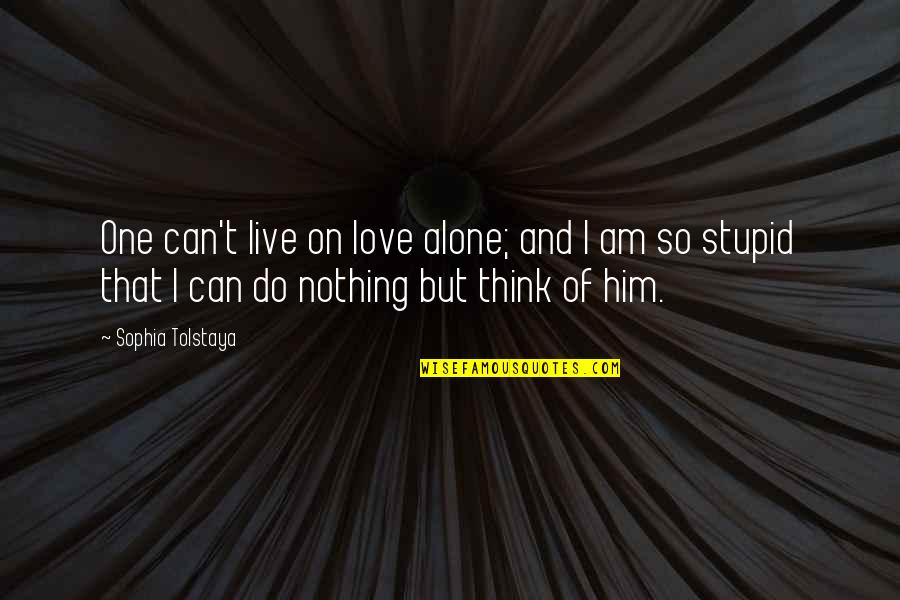 Oxygenless Quotes By Sophia Tolstaya: One can't live on love alone; and I