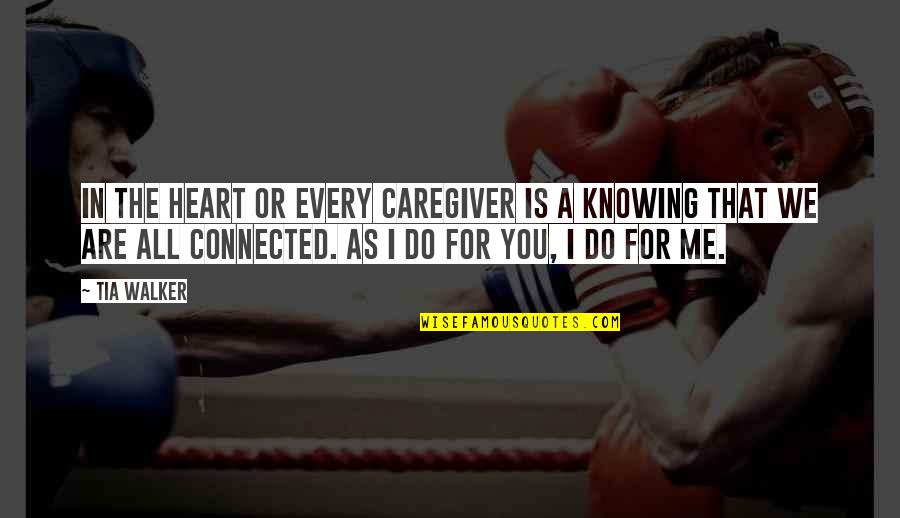 Oxygenless Quotes By Tia Walker: In the heart or every caregiver is a