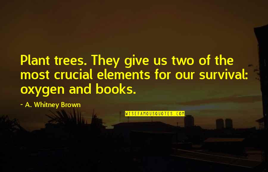 Oxygen's Quotes By A. Whitney Brown: Plant trees. They give us two of the