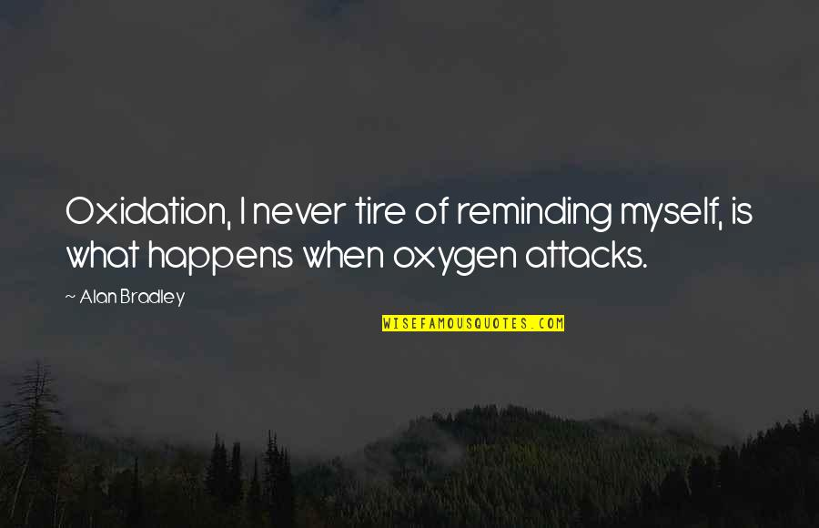 Oxygen's Quotes By Alan Bradley: Oxidation, I never tire of reminding myself, is