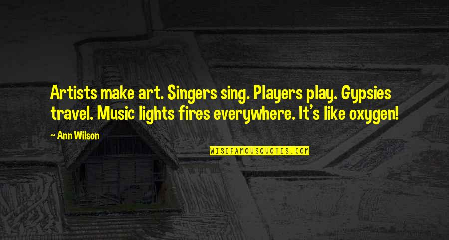 Oxygen's Quotes By Ann Wilson: Artists make art. Singers sing. Players play. Gypsies