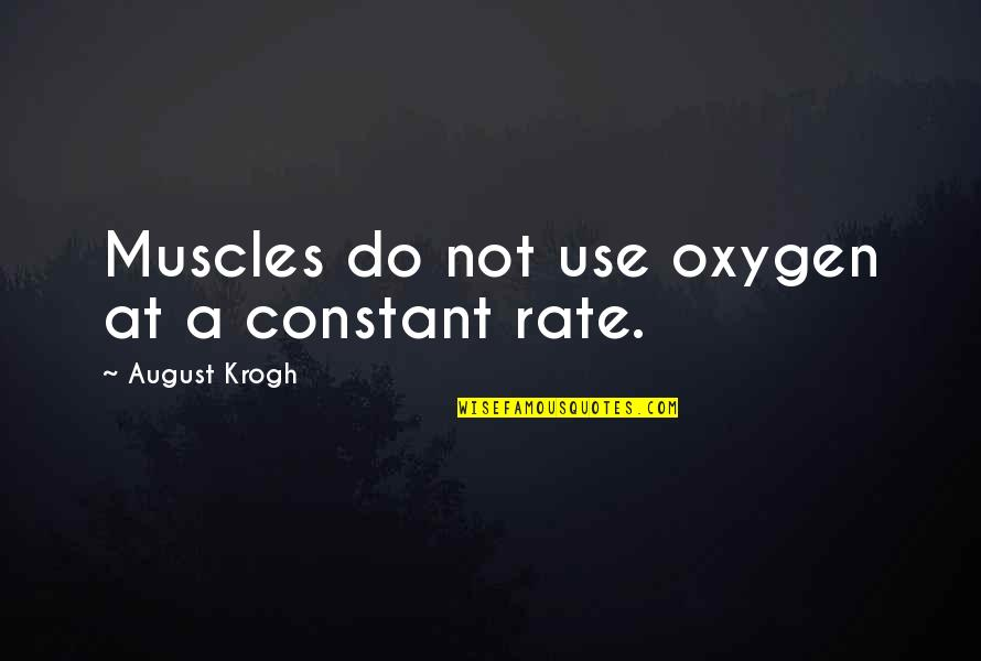 Oxygen's Quotes By August Krogh: Muscles do not use oxygen at a constant