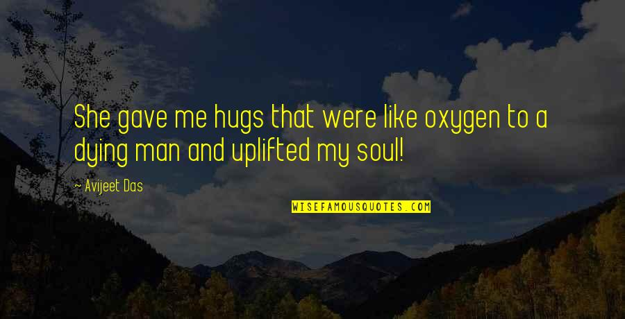 Oxygen's Quotes By Avijeet Das: She gave me hugs that were like oxygen