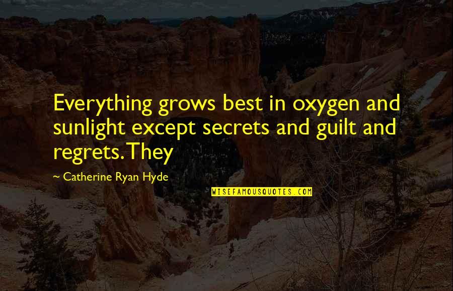 Oxygen's Quotes By Catherine Ryan Hyde: Everything grows best in oxygen and sunlight except
