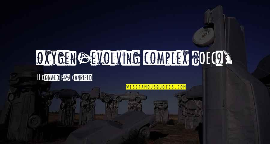 Oxygen's Quotes By Donald E. Canfield: oxygen-evolving complex (OEC),