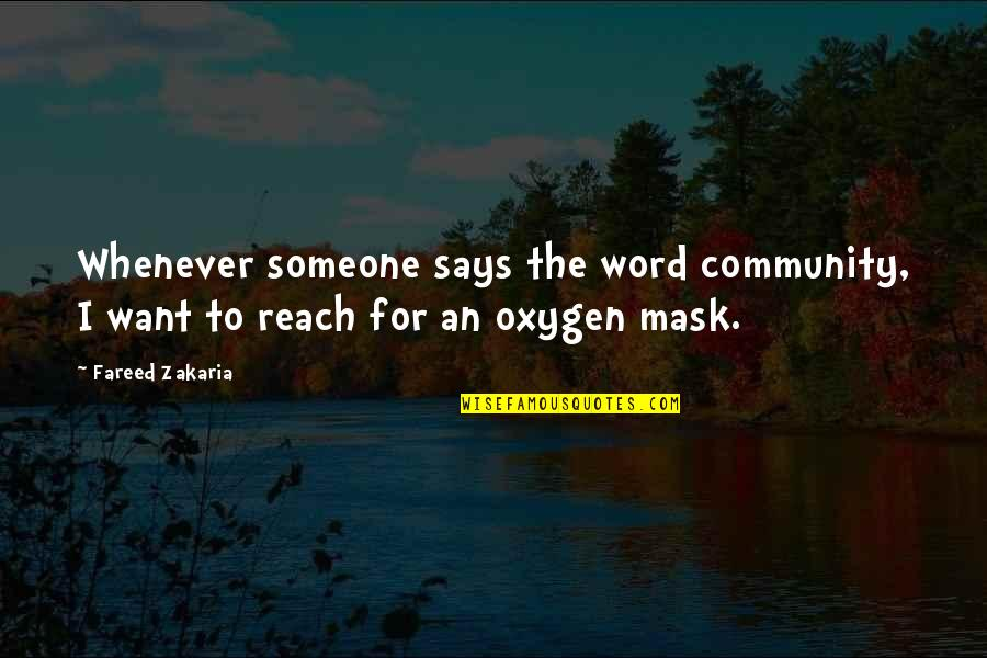 Oxygen's Quotes By Fareed Zakaria: Whenever someone says the word community, I want
