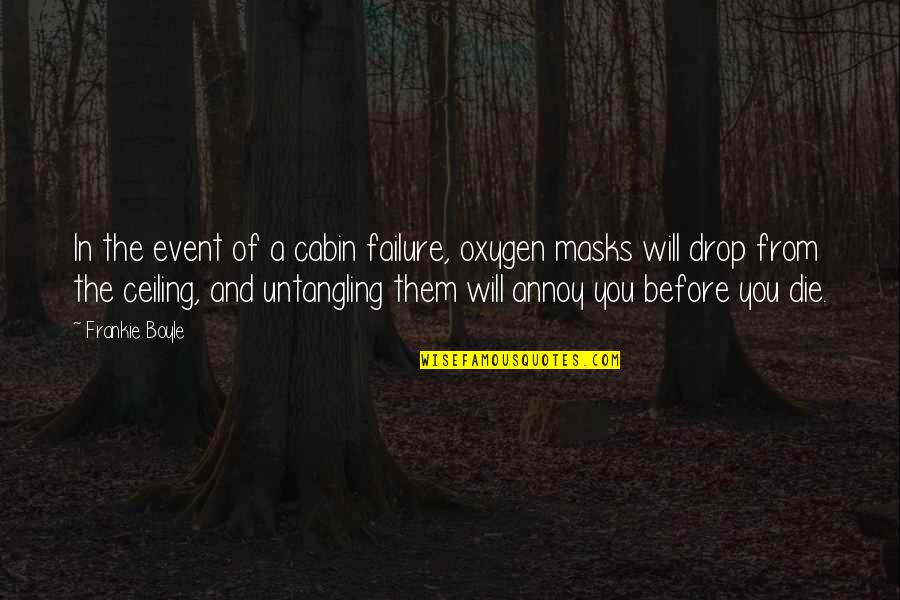 Oxygen's Quotes By Frankie Boyle: In the event of a cabin failure, oxygen