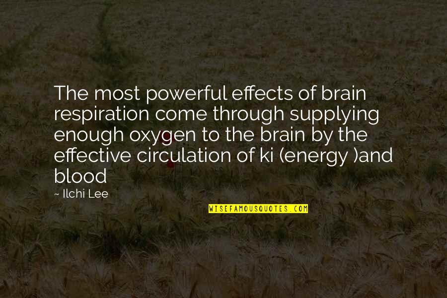 Oxygen's Quotes By Ilchi Lee: The most powerful effects of brain respiration come