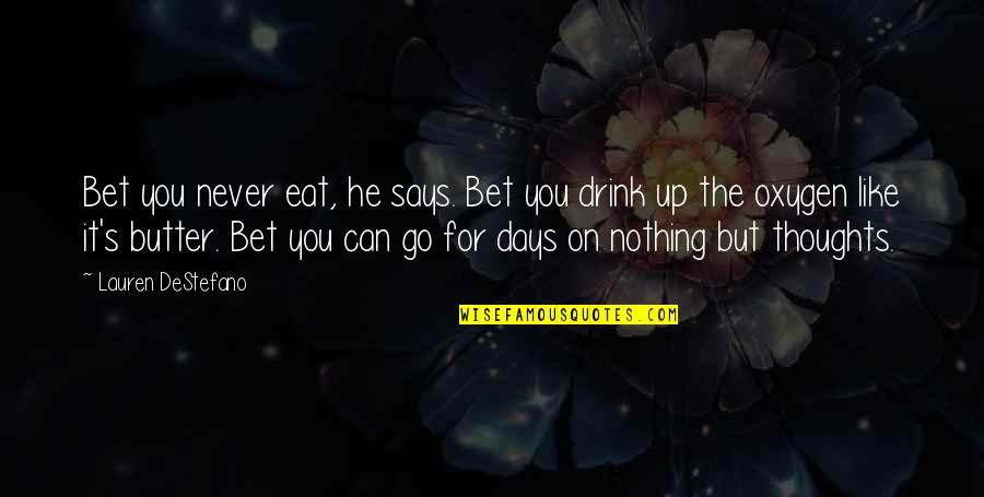 Oxygen's Quotes By Lauren DeStefano: Bet you never eat, he says. Bet you