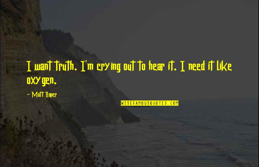 Oxygen's Quotes By Matt Roper: I want truth. I'm crying out to hear