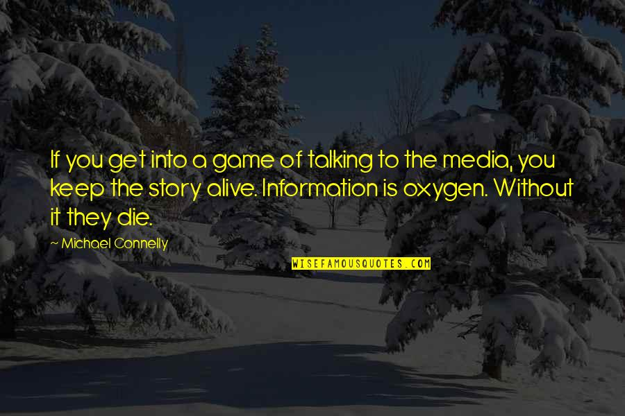 Oxygen's Quotes By Michael Connelly: If you get into a game of talking