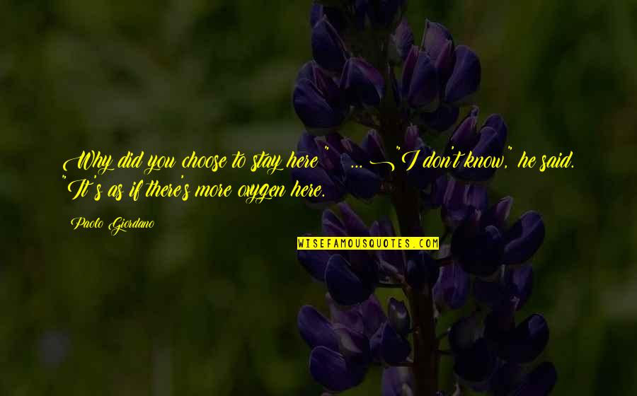 "Oxygen's Quotes By Paolo Giordano: Why did you choose to stay here?"" ("