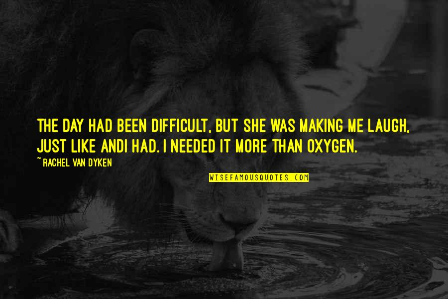 Oxygen's Quotes By Rachel Van Dyken: The day had been difficult, but she was