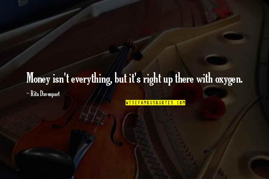 Oxygen's Quotes By Rita Davenport: Money isn't everything, but it's right up there
