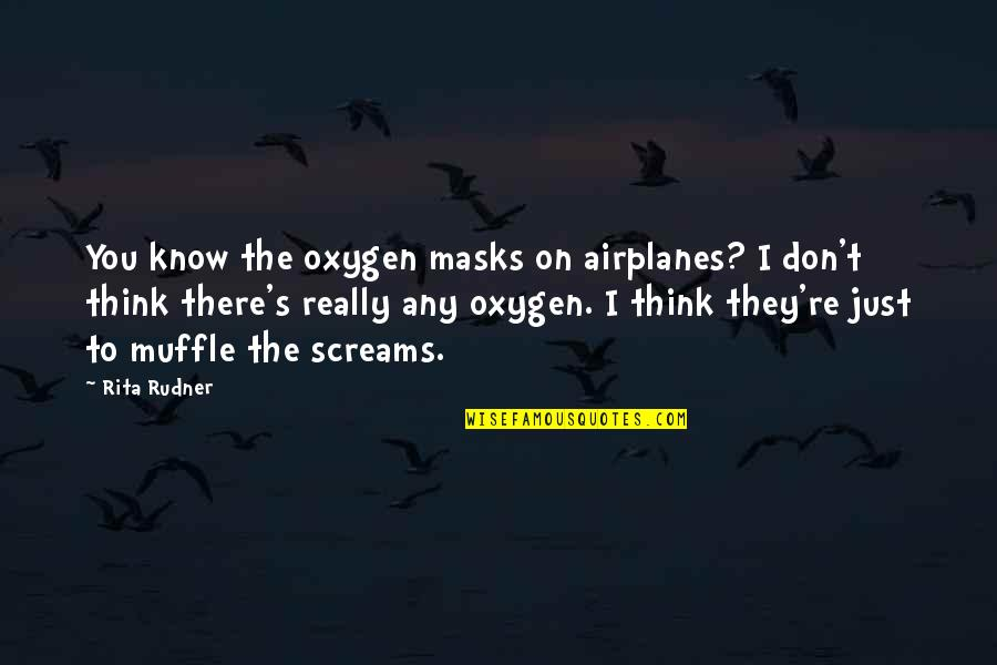 Oxygen's Quotes By Rita Rudner: You know the oxygen masks on airplanes? I
