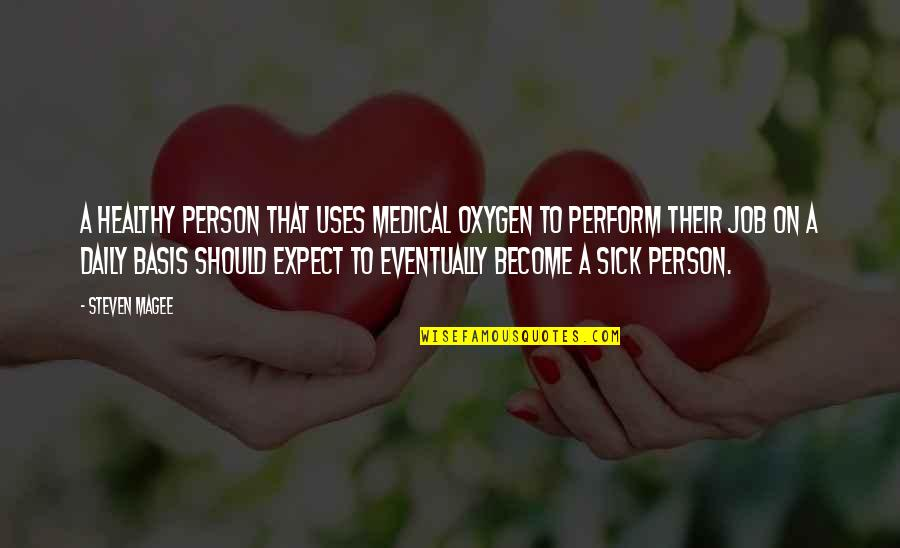 Oxygen's Quotes By Steven Magee: A healthy person that uses medical oxygen to