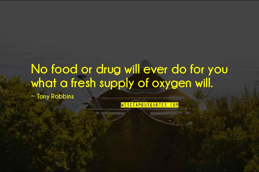 Oxygen's Quotes By Tony Robbins: No food or drug will ever do for