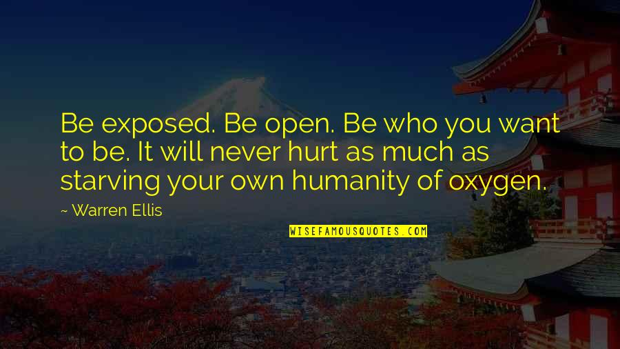 Oxygen's Quotes By Warren Ellis: Be exposed. Be open. Be who you want