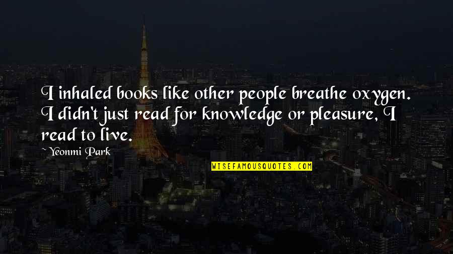 Oxygen's Quotes By Yeonmi Park: I inhaled books like other people breathe oxygen.