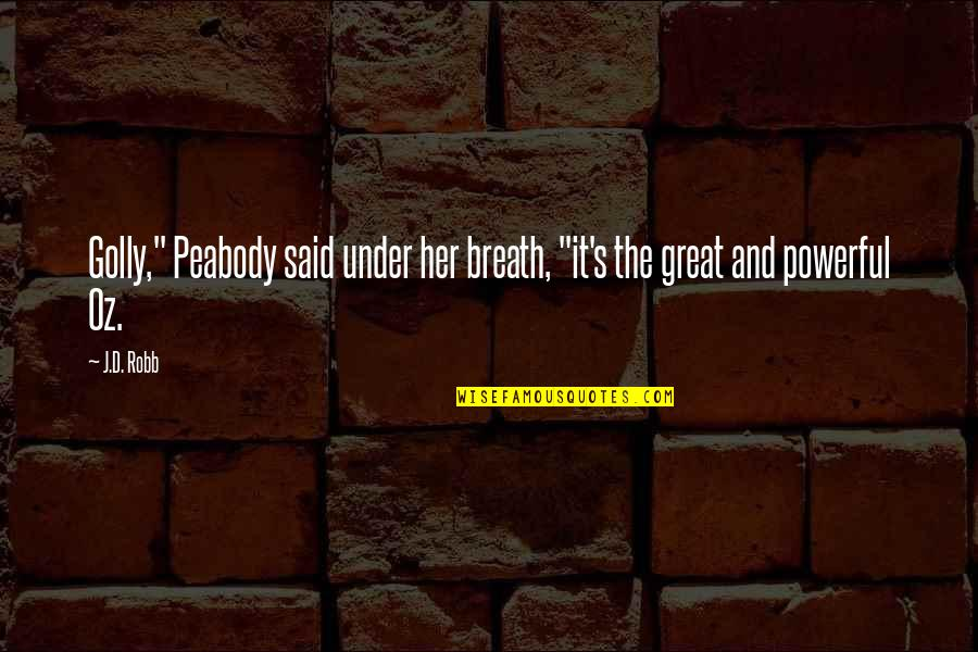 """Oz The Great And Powerful Quotes By J.D. Robb: Golly,"""" Peabody said under her breath, """"it's the"""