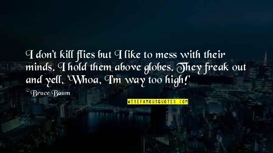 Ozera Quotes By Bruce Baum: I don't kill flies but I like to