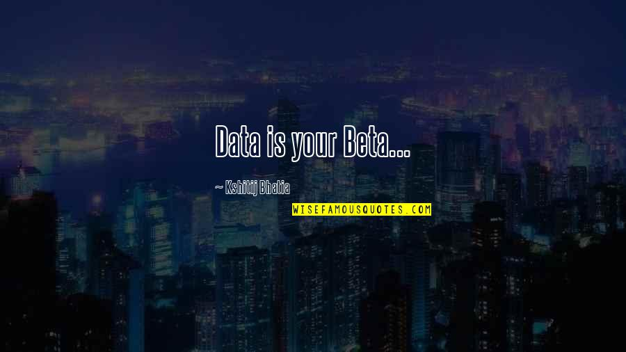 Ozera Quotes By Kshitij Bhatia: Data is your Beta...