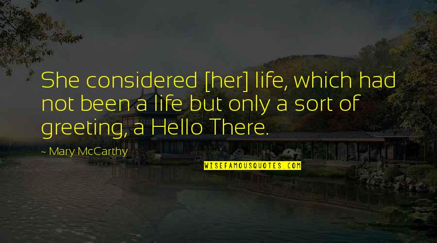 Ozera Quotes By Mary McCarthy: She considered [her] life, which had not been