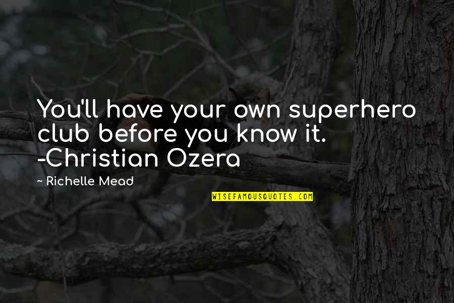 Ozera Quotes By Richelle Mead: You'll have your own superhero club before you